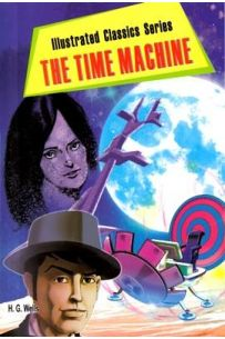 The Time Machine : ILLUSTRATED CLASSICS SERIES